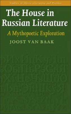 The House in Russian Literature: A Mythopoetic Exploration