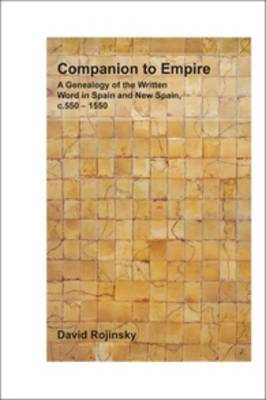 Companion to Empire: A Genealogy of the Written Word in Spain and New Spain, c. 550-1550