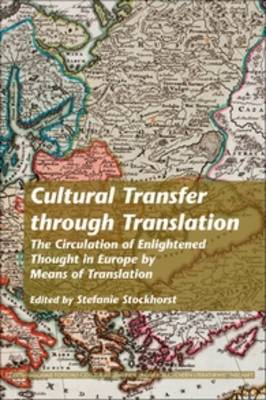 Cultural Transfer through Translation: The Circulation of Enlightened Thought in Europe by Means of Translation
