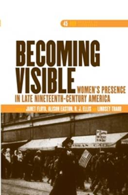 Becoming Visible: Women's Presence in Late Nineteenth-Century America