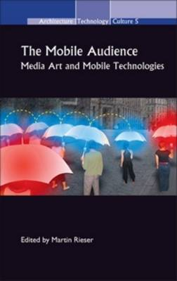 The Mobile Audience: Media Art and Mobile Technologies