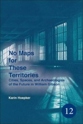 No Maps for These Territories: Cities, Spaces, and Archaeologies of the Future in William Gibson