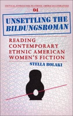 Unsettling the <i>Bildungsroman</i>: Reading Contemporary Ethnic American Women's Fiction