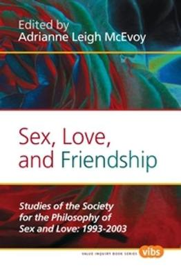 Sex, Love, and Friendship: Studies of the Society for the Philosophy of Sex and Love: 1993-2003