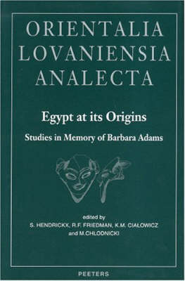 """Egypt at Its Origins. Studies in Memory of Barbara Adams: Proceedings of the International Conference """"Origin of the State. Predynastic and Early Dynastic Egypt"""", Krakow, 28th August - 1st September 2002"""
