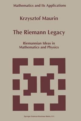 The Riemann Legacy: Riemannian Ideas in Mathematics and Physics