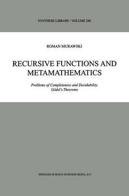 Recursive Functions and Metamathematics: Problems of Completeness and Decidability, Goedel's Theorems
