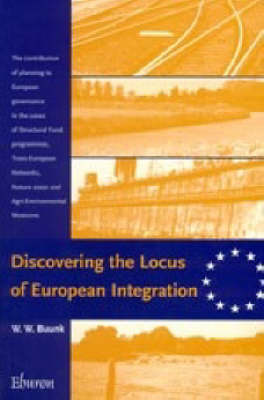 Discovering the Locus of European Integration: The Contribution of Planning to European Governance in the Cases of Structural Fund Programmes, Trans-European Networks, Natura 2000 and Agri-enviromental