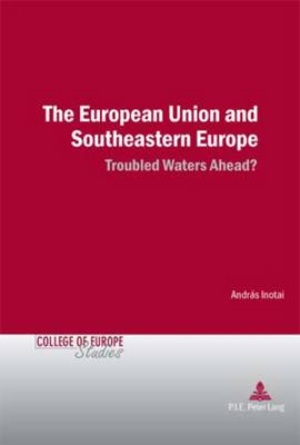 The European Union and Southeastern Europe: Troubled Waters Ahead?