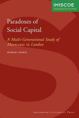 Paradoxes of Social Capital: A Multi-Generational Study of Moroccans in London