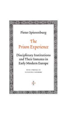 The Prison Experience: Disciplinary Institutions and Their Inmates in Early Modern Europe