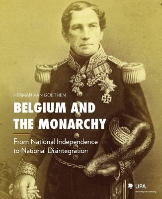 Belgium and the Monarchy: From National Independence to National Disintegration