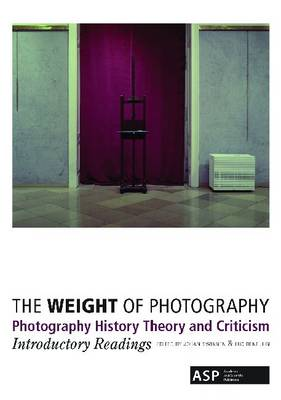 The Weight of Photography: Photography History, Theory and Criticism: Introductory Readings