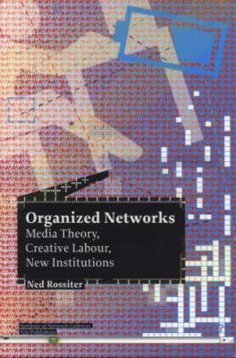 Organized Networks: Media Theory, Creative Labour, New Institutions