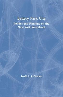 Battery Park City: Politics and Planning on the New York Waterfront
