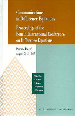 Communications in Difference Equations: Proceedings of the Fourth International Conference on Difference Equations