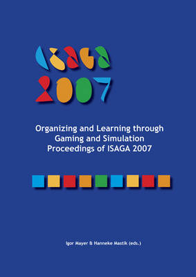 Organizing and Learning Through Gaming and Simulation: Proceedings of ISAGA: 2007
