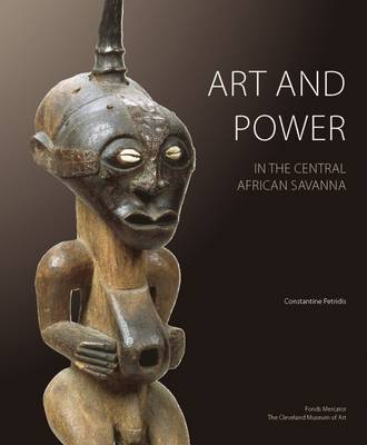 Art & Power in the Central African Savanna: Luba - Sungye - Luluwa - Chokwe