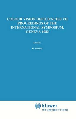 Colour Vision Deficiencies VII: Proceedings of the Seventh Symposium of the International Research Group on Colour Vision Deficiencies held at Centre Medical Universitaire, Geneva, Switzerland, 23-25 June 1983