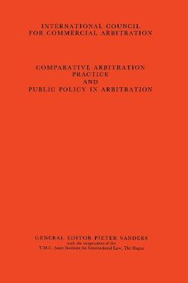 Comparative Arbitration Practice and Public Policy in Arbitration:Eighth International Arbitration Congress, New York 1986