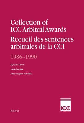 Collection of ICC Arbitral Awards 1986 - 1990: Recueil des Sententences Arbitrales de la CCI