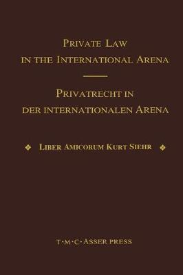 Private Law in the International Arena:From National Conflict Rules Towards Harmonization and Unification - Liber Amicorum Kurt Siehr