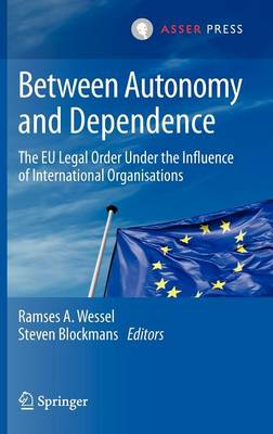 Between Autonomy and Dependence: The EU Legal Order under the Influence of International Organisations