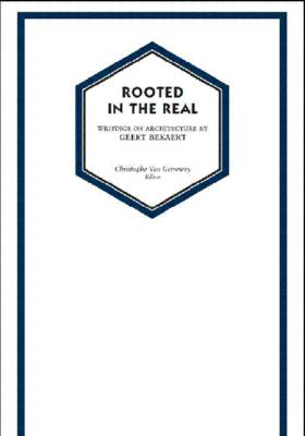 Rooted in the Real: Architectural Writings by Geert Bekaert