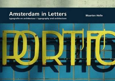 Maarten Helle: Amsterdam in Letters. Typography in Archirecture