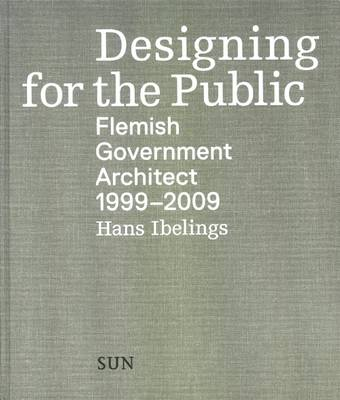 Designing for the Public: Flemish Government Architect: 1999-2009
