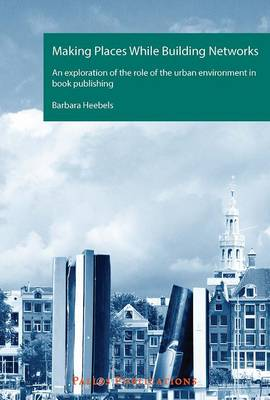 Making Places While Building Networks: An exploration of the role of the urban environment in book publishing