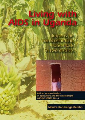 Living with AIDS in Uganda: Impacts on Banana-farming Households in Two Districts