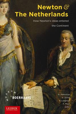 Newton and the Netherlands: How Isaac Newton was Fashioned in the Dutch Republic