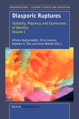 Diasporic Ruptures: Globality, Migrancy, and Expressions of Identity; Volume I