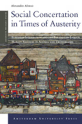 Social Concertation in Times of Austerity: European Integration and the Politics of Labour Market Reforms in Austria and Switzerland