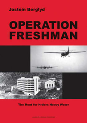 Operation Freshman: The Hunt for Hitler's Heavy Water