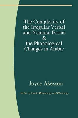 The Complexity of the Irregular Verbal and Nominal Forms and the Phonological Changes in Arabic