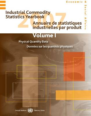 Industrial Commodity Statistics Yearbook 2007: Volume 1: Physical Quantity Data, Volume 2: Monetary Value Data