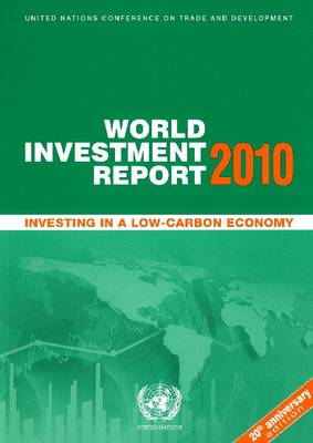 World Investment Report 2010: Investing in a Low Carbon Economy