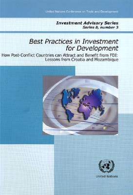 Best Practices in Investment for Development: How Post-Conflict Countries Can Attract and Benefit from FDI - Lessons from Croatia and Mozambique