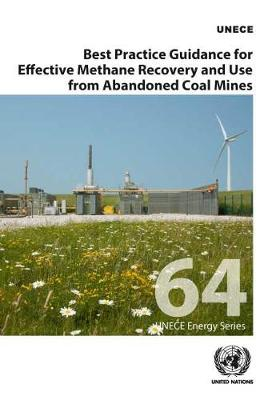 Best practice guidance for effective methane recovery and use from abandoned coal mines