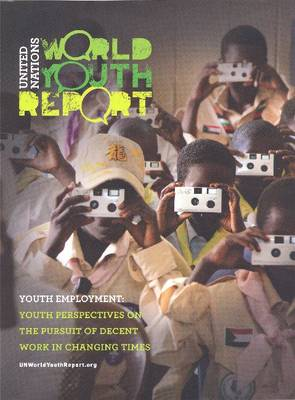 World youth report: youth employment , youth perspectives on the pursuit of decent work in changing times