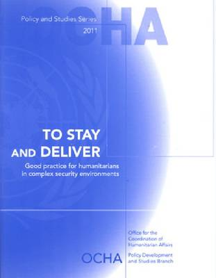 To Stay and Deliver: Good Practice for Humanitarians in Complex Security Environments