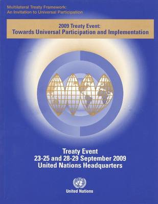 Multilateral Treaty Framework an Invitation to Universal Participation: 2009 Treaty Event Towards Universal Participation and Implementation (Treaty Event 23-25 and 28-29 September 2009 United