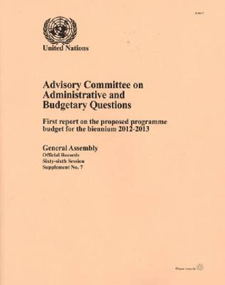 Advisory Committee on Administrative Budgetary Questions: First Report on the Proposed Programme Budget for the Biennium 2012-2013