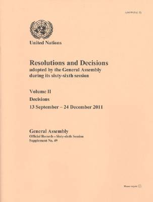 Resolutions and decisions adopted by the General Assembly during its sixty-sixth session: Vol. 2: Decisions (13 September - 24 December 2011)