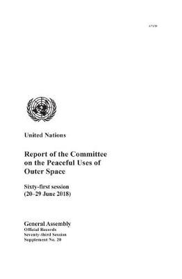 Report of the Committee on the Peaceful Uses of Outer Space: sixty-first session (20-29 June 2018)