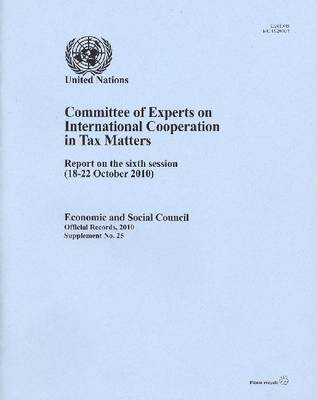 Committee of Experts on International Cooperation in Tax Matters: Report on the Sixth Session (18 to 22 Octo ber 2010)