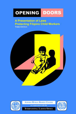 Opening Doors: A Presentation of Laws Protecting Filipino Child Workers (Third Edition)