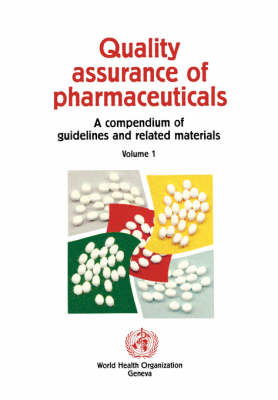 Quality Assurance of Pharmaceuticals: A Compendium of Guidelines and Related Materials: v. 1